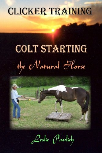 Clicker Training: Colt Starting the Natural Horse
