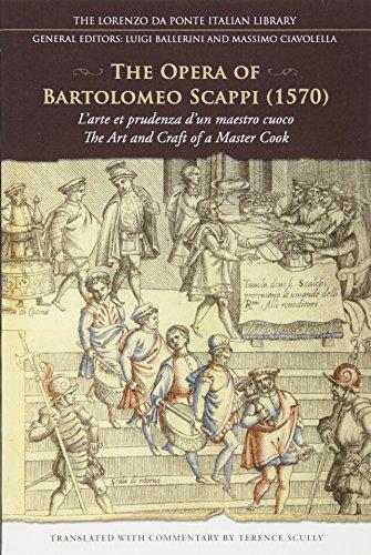 The Opera of Bartolomeo Scappi (1570): L'arte et prudenza d'un maestro cuoco (The Art and Craft of a Master Cook) (Lorenzo Da Ponte Italian Library)