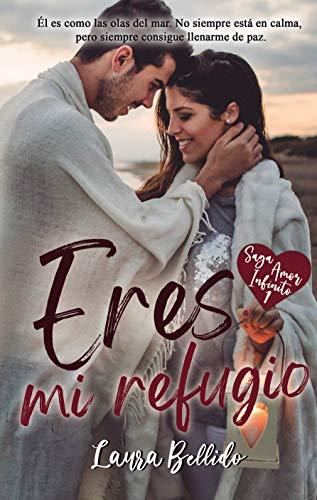 Eres mi refugio: Saga Amor Infinito 1 de Laura Bellido