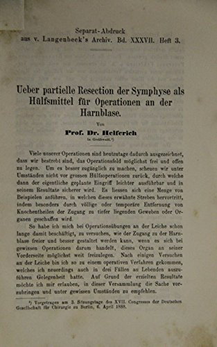 Ueber partielle Resection der Symphyse als Hülfsmittel für Operationen an der Harnblase. (= Separatabdruck aus Langenbeck's Archiv, Band 37).