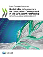 Green Finance and Investment Sustainable Infrastructure for Low-Carbon Development in the Eu Eastern Partnership Hotspot Analysis and Needs Assessment