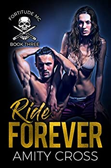 Ride Forever (Fortitude MC Book 3) by [Amity Cross]