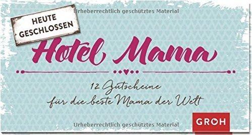 Gutscheinbuch Hotel Mama: 12 Gutscheine für die beste Mama der Welt von GROH Verlag (20. März 2015) Gebundene Ausgabe