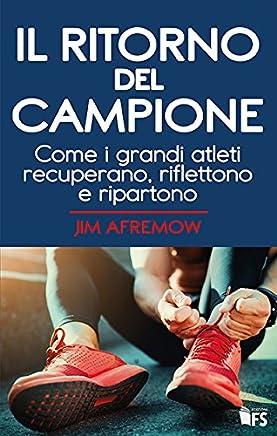 Il ritorno del campione. Come i grandi atleti recuperano, riflettono e ripartono. Ediz. bilingue