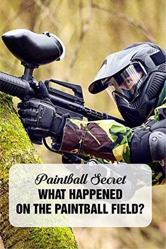 Paintball Secret: What Happened On The Paintball Field?: Paintball Field (English Edition)