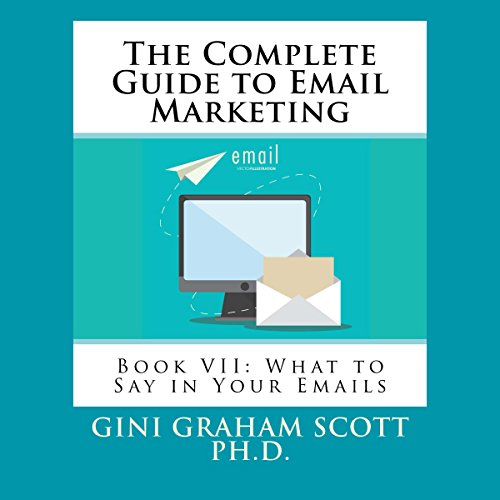 The Complete Guide to Email Marketing: Book VII: What to Say in Your Emails Titelbild
