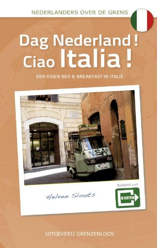 Dag Nederland! Ciao Italia!: een eigen bed and breakfast in Italie