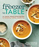 From Freezer to Table: 75+ Simple, Whole Foods Recipes for Gathering, Cooking, and Sharing: A...