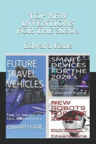 TOP NEW INVENTIONS FOR THE 2020's: Smart Devices, Future Travel Vehicles, Top Robots