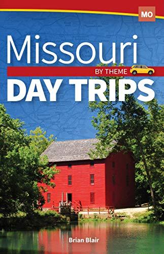 Missouri Day Trips by Theme (Day Trip Series)