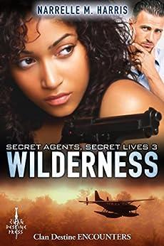 Secret Agents, Secret Lives 3: Wilderness (Clan Destine Encounters) by [Narrelle M Harris]