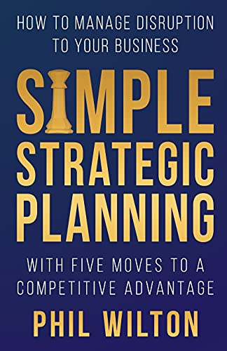 Simple Strategic Planning: Five moves to building a competitive advantage