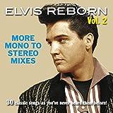 ELVIS REBORN VOLUME TWO: More Mono To Stereo Mixes