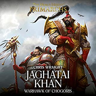 Jaghatai Khan: Warhawk of Chogoris     Horus Heresy              Written by:                                                                                                                                 Chris Wraight                               Narrated by:                                                                                                                                 Jonathan Keeble                      Length: 6 hrs and 8 mins     6 ratings     Overall 4.3