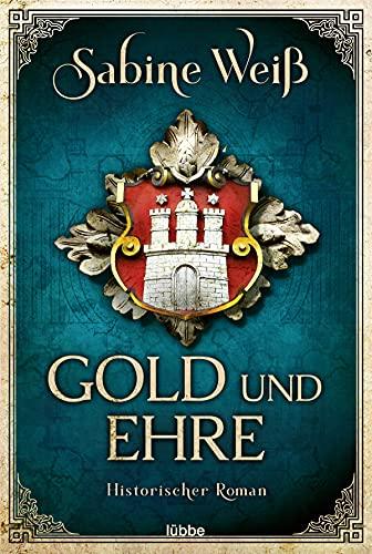 Gold und Ehre: Historischer Roman