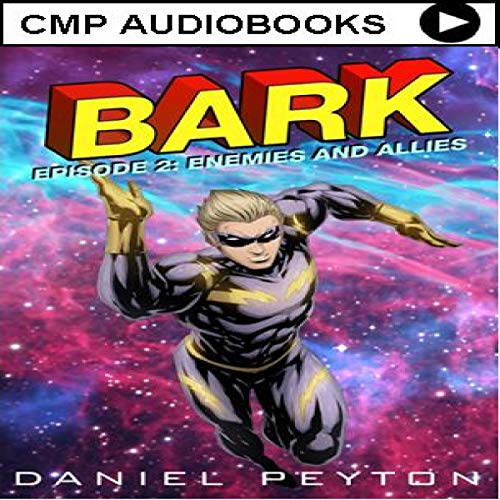 Bark, Episode II: Enemies and Allies Audiobook By Daniel Peyton cover art