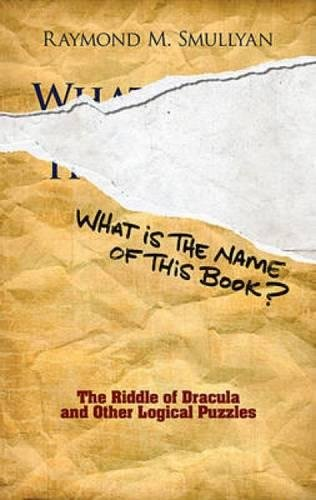What Is the Name of This Book?: The Riddle of Dracula and Other Logical Puzzles (Dover Recreational Math)