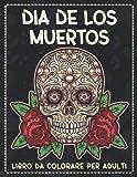 Dia De Los Muertos Libro Da Colorare Per Adulti: 100 Antistress Disegni Da Colorare Sugar Skulls, Rilassante Libro da Colorare Per Adulti Con Disegni Di Tatuaggi Moderni