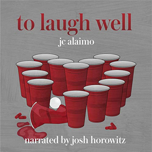 To Laugh Well: A Novel Audiobook By JC Alaimo cover art