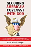 Securing America's Covenant With God: From America's Foundations in the Early 1600s to America's Post-civil-war Recovery in the Late 1800s