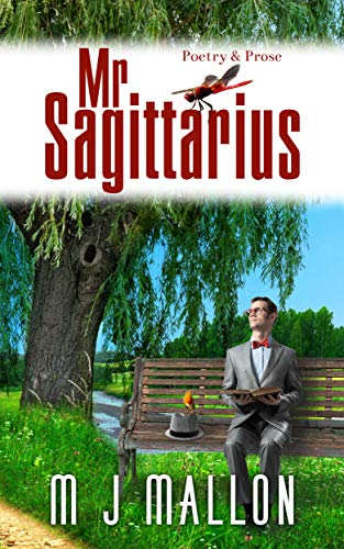 Mr. Sagittarius: Poetry and Prose by [M J Mallon, Alex Marlowe]