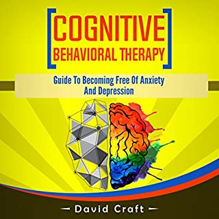 Cognitive Behavioral Therapy     Guide to Becoming Free of Anxiety and Depression              By:                                                                                                                                 David Craft                               Narrated by:                                                                                                                                 Daniel Adam Day                      Length: 1 hr and 20 mins     17 ratings     Overall 4.5