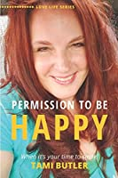 Permission to be Happy: When it's your time to smile!