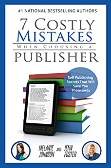 7 Costly Mistakes When Choosing a Publisher: Self Publishing Secrets That Will Save You Thousands by [Melanie Johnson, Jenn Foster]