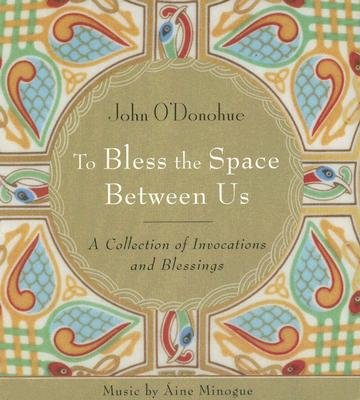 To Bless the Space Between Us: A Collection of Invocations and Blessings [TO BLESS THE SPACE BETWEEN 4D]