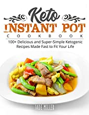 Keto Instant Pot Cookbook: 100+ Delicious and Super-Simple Ketogenic Recipes Made Fast to Fit Your Life