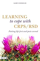 Learning to Cope with CRPS / RSD: Putting Life First and CRPS / RSD Second