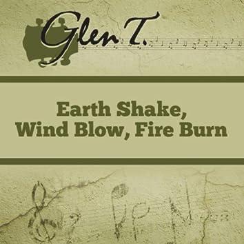 Earth Shake, Wind Blow, Fire Burn