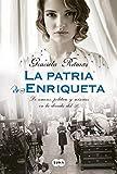 La patria de Enriqueta: De amores, política y miserias en la década del 30