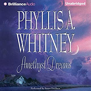Amethyst Dreams                   By:                                                                                                                                 Phyllis A. Whitney                               Narrated by:                                                                                                                                 Susan Ericksen                      Length: 6 hrs and 51 mins     20 ratings     Overall 3.8