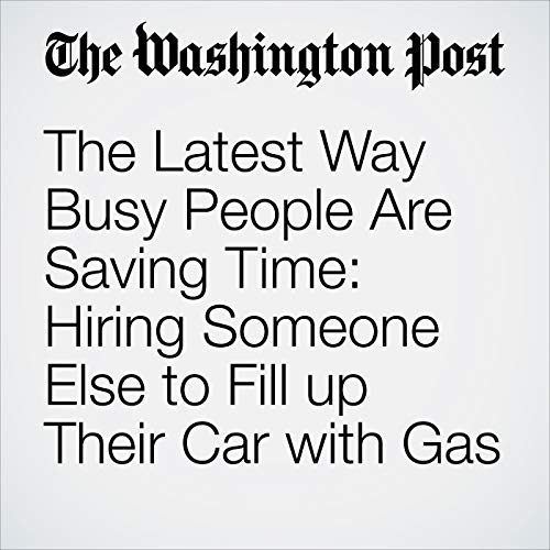 The Latest Way Busy People Are Saving Time: Hiring Someone Else to Fill up Their Car with Gas copertina