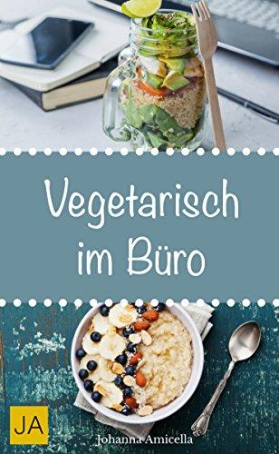 Vegetarisch im Büro - Leckere und einfach vegetarische Rezepte für die Mittagspause. Die besten gesunden Alternativen zur Kantine!