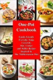 One-Pot Cookbook: Family-Friendly Everyday Soup, Casserole, Slow Cooker and Skillet Recipes Inspired...