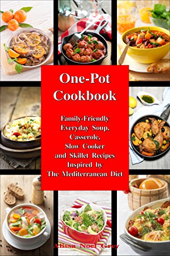 One-Pot Cookbook: Family-Friendly Everyday Soup, Casserole, Slow Cooker and Skillet Recipes Inspired by The Mediterranean Diet (Healthy Eating Made Easy Book 6)