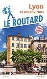 Guide du Routard Lyon et ses environs...