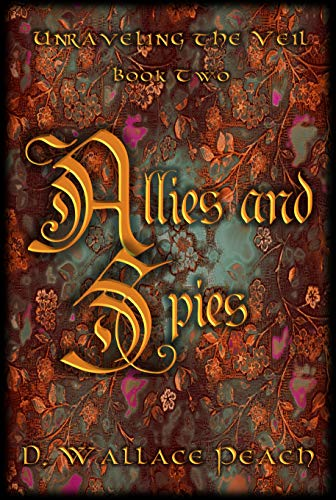 Allies and Spies (Unraveling the Veil Book 2) by [D. Wallace Peach]