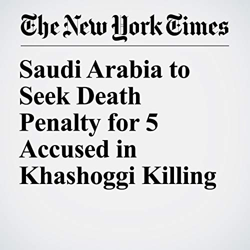 Saudi Arabia to Seek Death Penalty for 5 Accused in Khashoggi Killing audiobook cover art