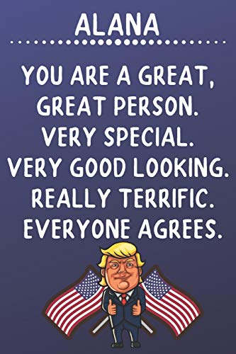Alana You Are A Great Great Person Very Special: Donald Trump Notebook Journal Gift for Alana / Diary / Unique Greeting Card Alternative
