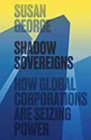 Shadow Sovereigns: How Global Corporations are Seizing Power