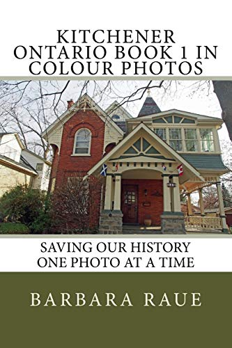 Kitchener Ontario Book 1 in Colour Photos: Saving Our History One Photo at a Time
