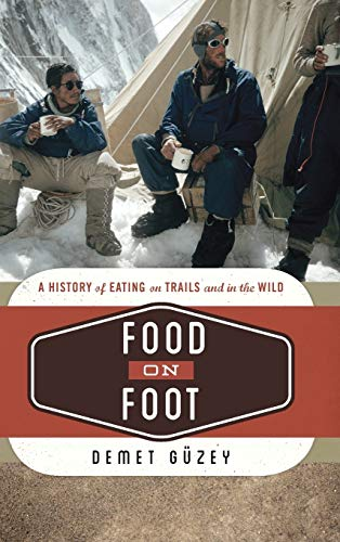 Food on Foot: A History of Eating on Trails and in the Wild (Food on the Go)