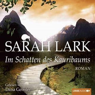 Im Schatten des Kauribaums     Kauri-Trilogie 2              Autor:                                                                                                                                 Sarah Lark                               Sprecher:                                                                                                                                 Dana Geissler                      Spieldauer: 7 Std. und 51 Min.     113 Bewertungen     Gesamt 4,3