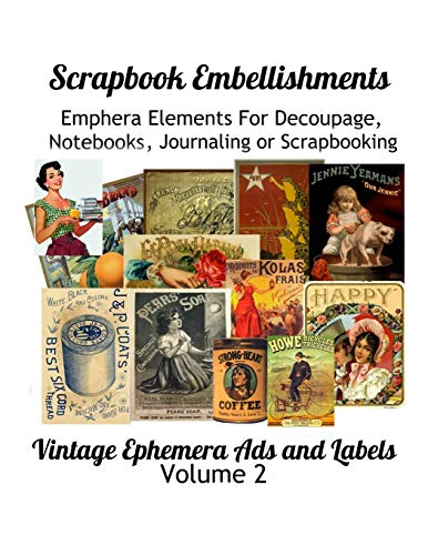Compare Textbook Prices for Scrapbook Embellishments: Embellishments: Subtitle: Emphera Elements for Decoupage, Notebooks, Journaling or Scrapbooks.  Vintage Ephemera Ads and Labels Volumn 2  ISBN 9781688224179 by Media, Paper Moon