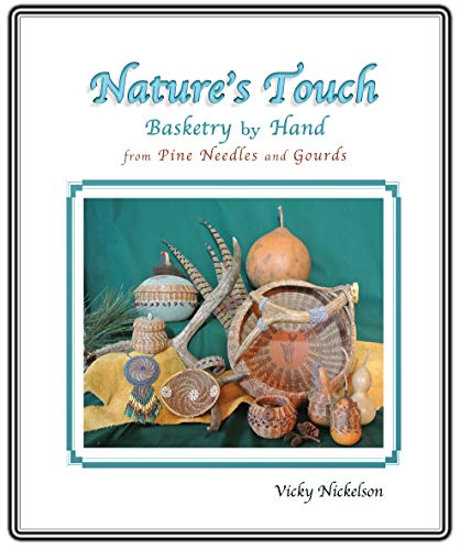 Nature's Touch: Basketry by Hand from Pine Needles and Gourds (English Edition)