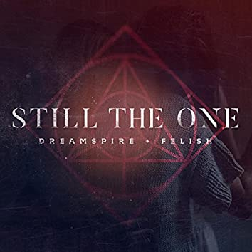 Still the One (feat. Felish)
