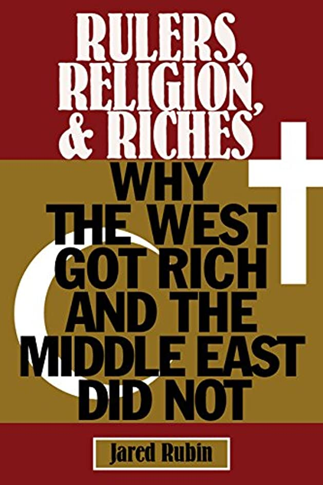 曲線驚かす入場料Rulers, Religion, and Riches: Why the West Got Rich and the Middle East Did Not (Cambridge Studies in Economics, Choice, and Society) (English Edition)